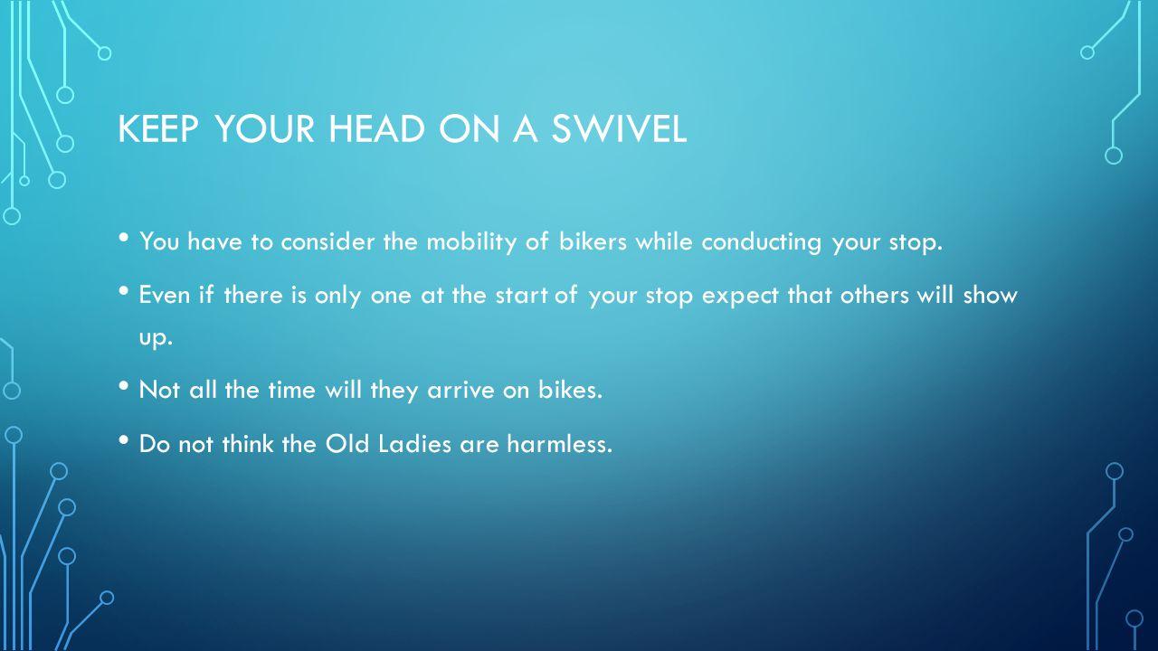 Keep Your head on a swivel