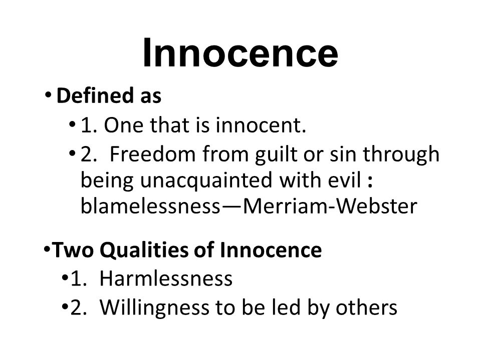 Innocence Defined as 1. One that is innocent.