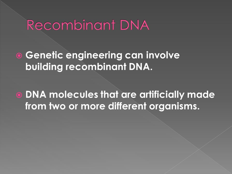 Recombinant DNA Genetic engineering can involve building recombinant DNA.