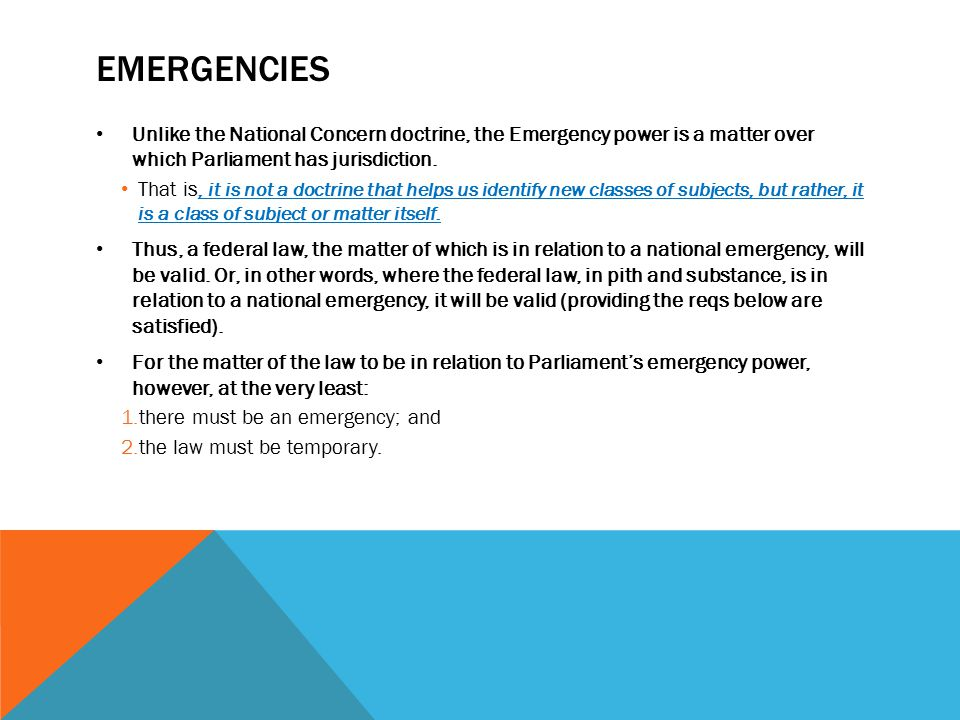 Emergencies Unlike the National Concern doctrine, the Emergency power is a matter over which Parliament has jurisdiction.