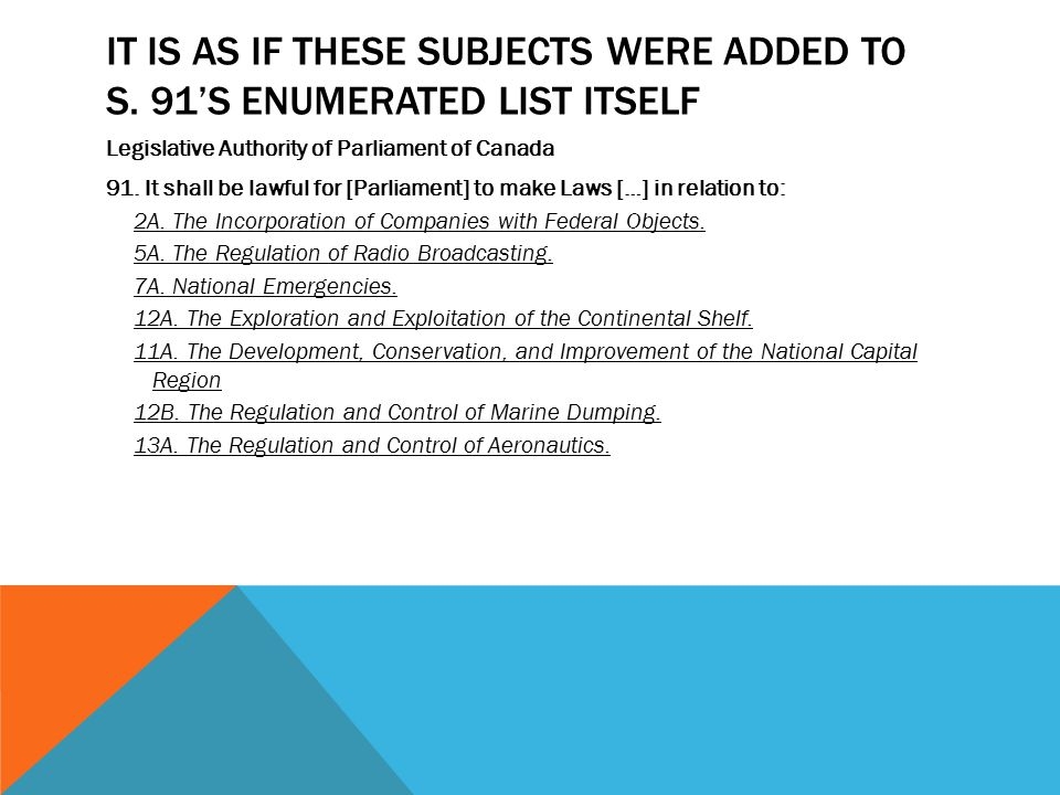 It is as if these subjects were added to s. 91's enumerated list itself