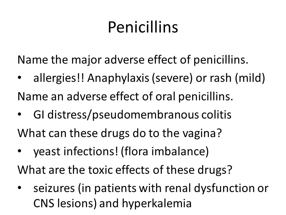 Penicillins Name the major adverse effect of penicillins.
