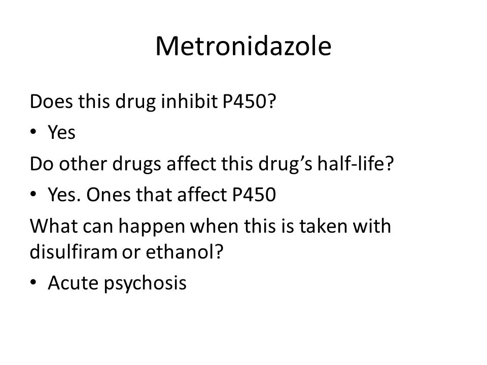 Metronidazole Does this drug inhibit P450 Yes