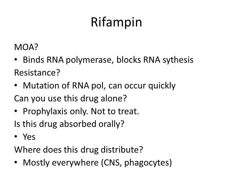 Rifampin MOA Binds RNA polymerase, blocks RNA sythesis Resistance