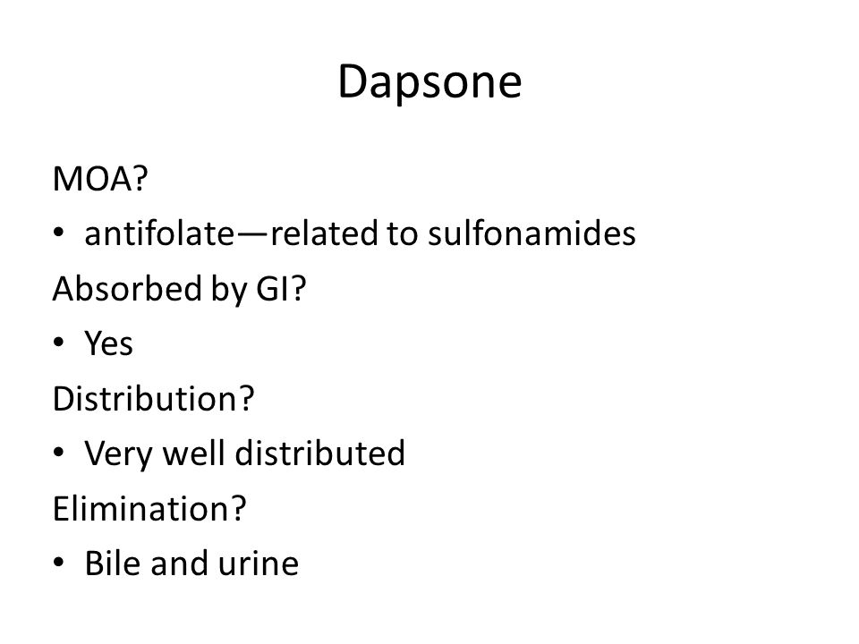 Dapsone MOA antifolate—related to sulfonamides Absorbed by GI Yes