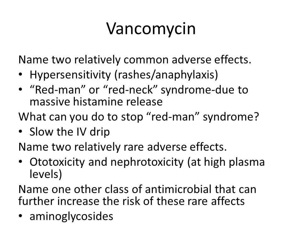 Vancomycin Name two relatively common adverse effects.