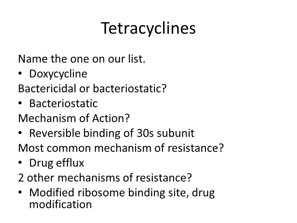Tetracyclines Name the one on our list. Doxycycline