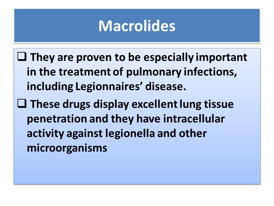 Macrolides They are proven to be especially important in the treatment of pulmonary infections, including Legionnaires' disease.