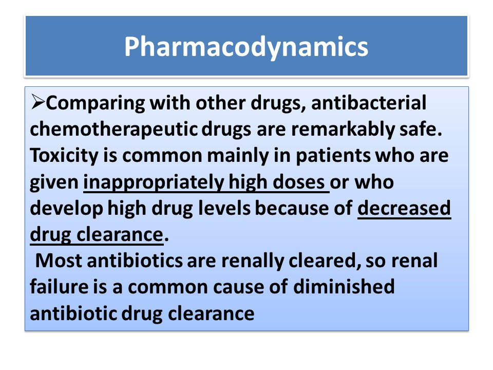 Pharmacodynamics Comparing with other drugs, antibacterial chemotherapeutic drugs are remarkably safe.