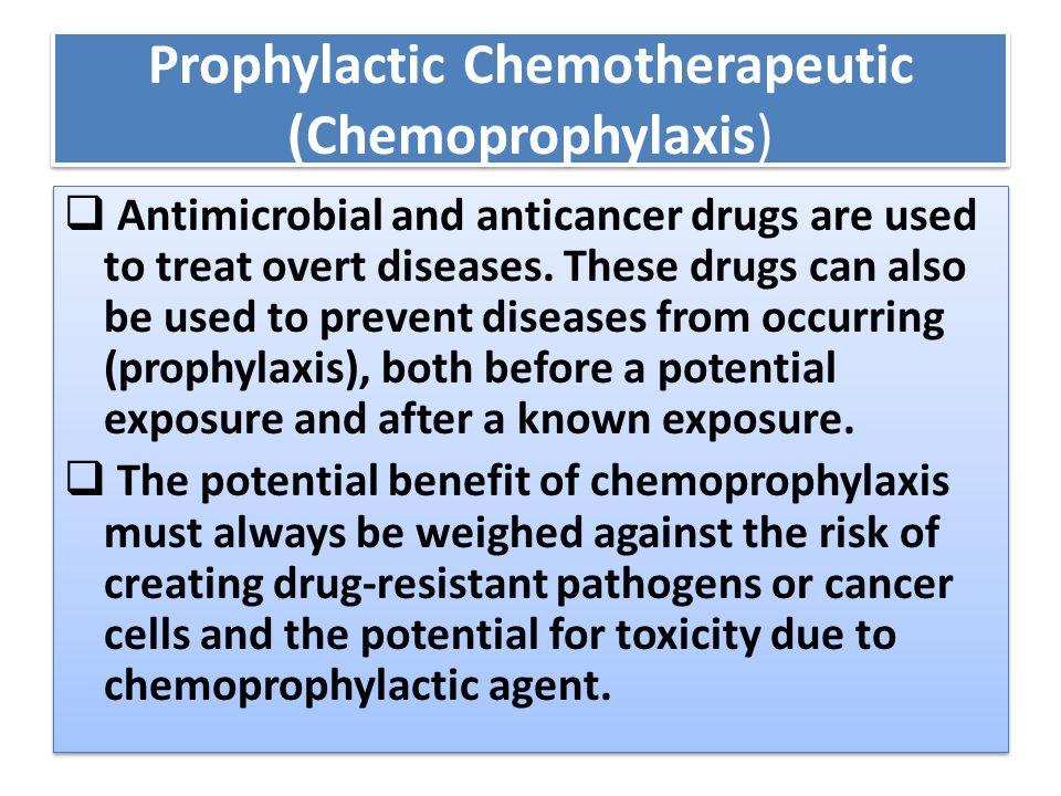 Prophylactic Chemotherapeutic (Chemoprophylaxis)