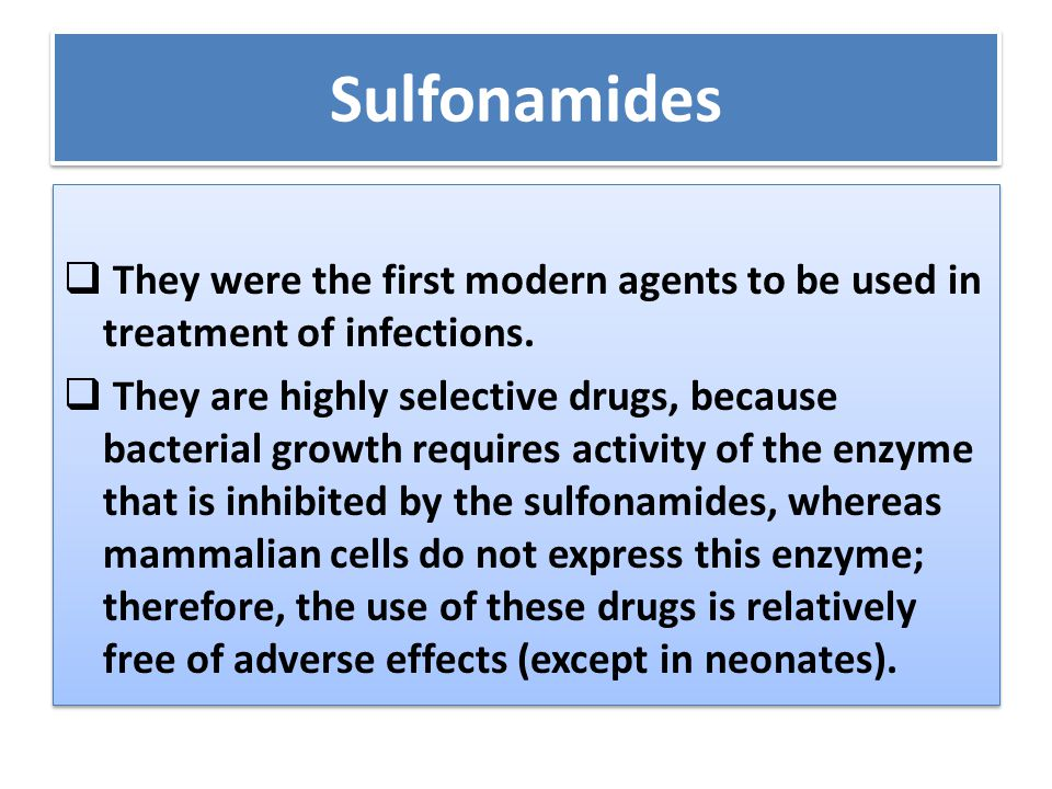 Sulfonamides They were the first modern agents to be used in treatment of infections.