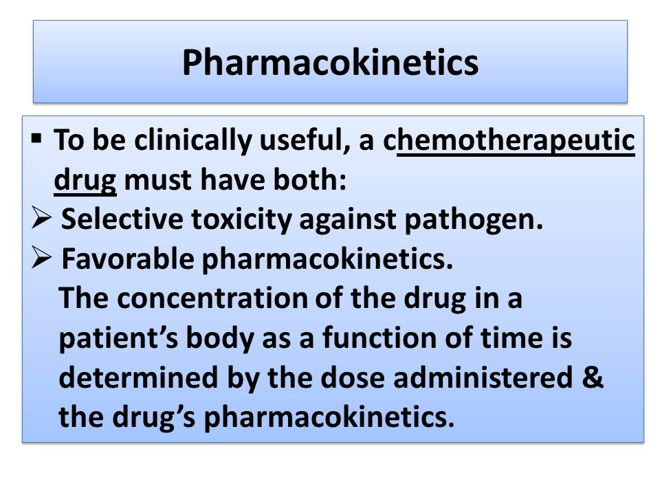 Pharmacokinetics To be clinically useful, a chemotherapeutic drug must have both: Selective toxicity against pathogen.