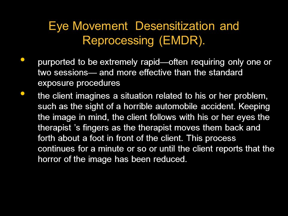 Eye Movement Desensitization and Reprocessing (EMDR).
