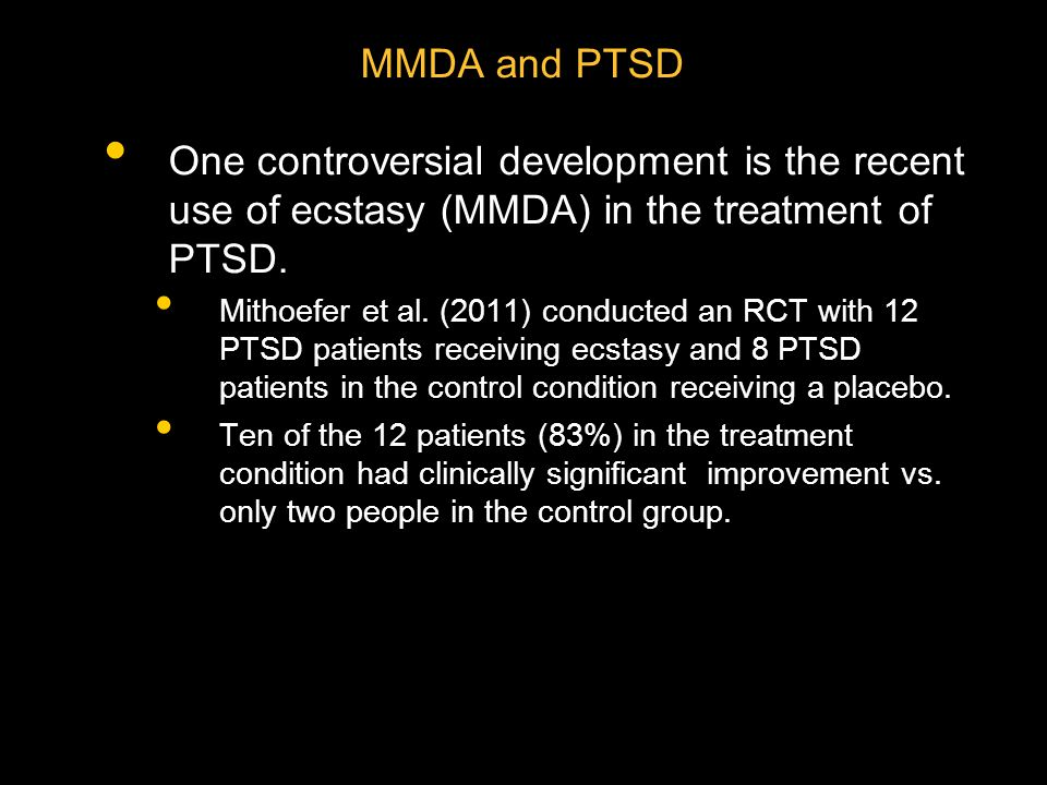 MMDA and PTSD One controversial development is the recent use of ecstasy (MMDA) in the treatment of PTSD.