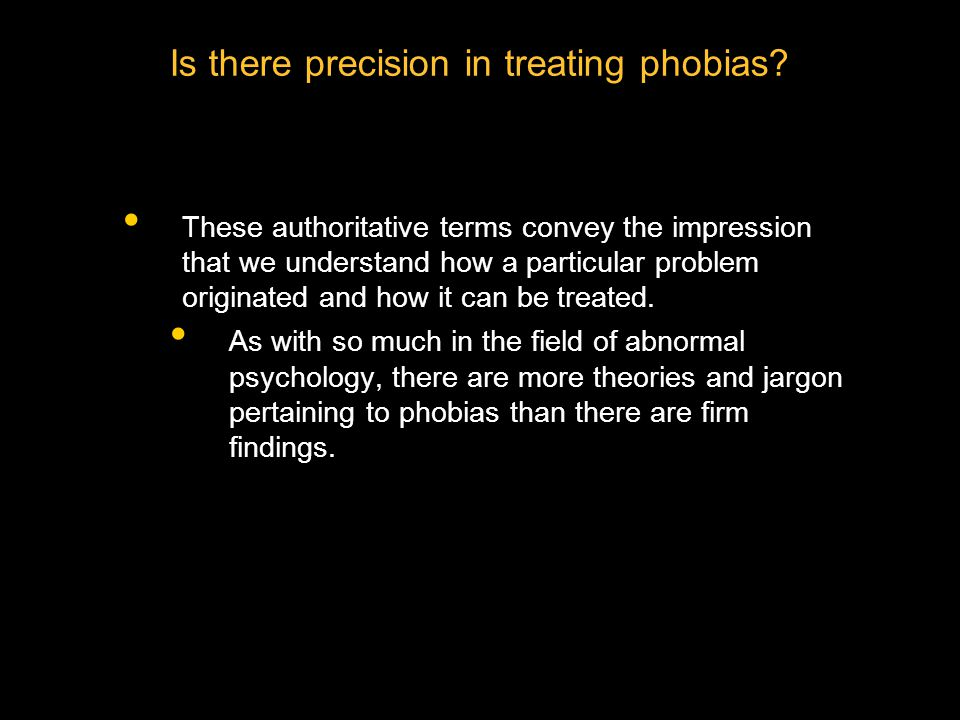 Is there precision in treating phobias