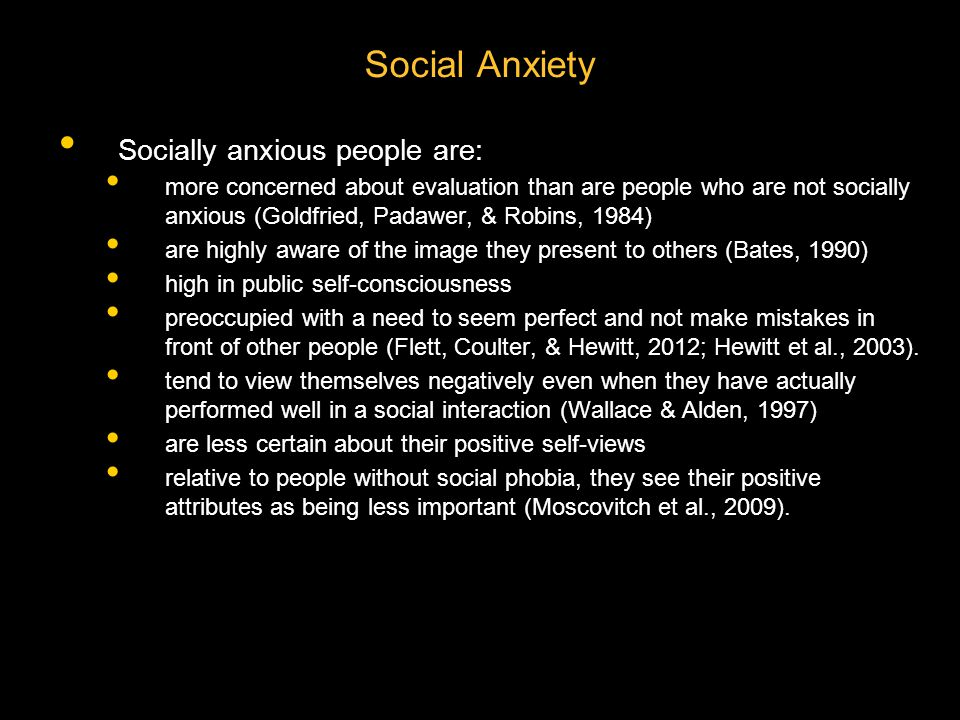 Social Anxiety Socially anxious people are: