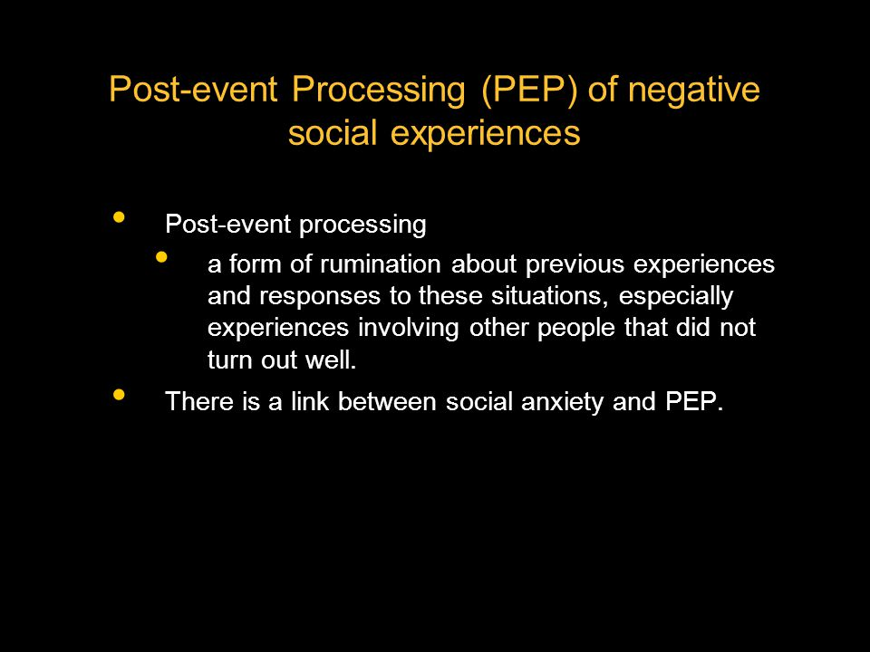 Post-event Processing (PEP) of negative social experiences