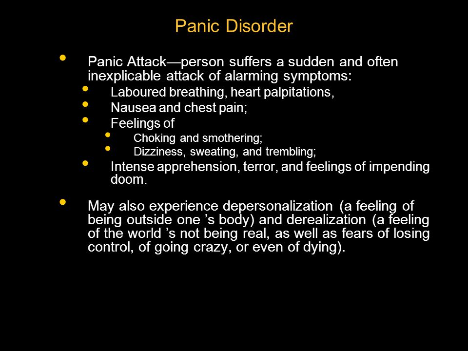 Panic Disorder Panic Attack—person suffers a sudden and often inexplicable attack of alarming symptoms: