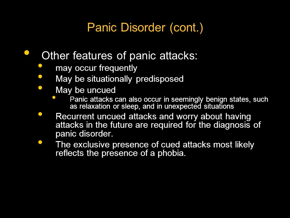 Panic Disorder (cont.) Other features of panic attacks: