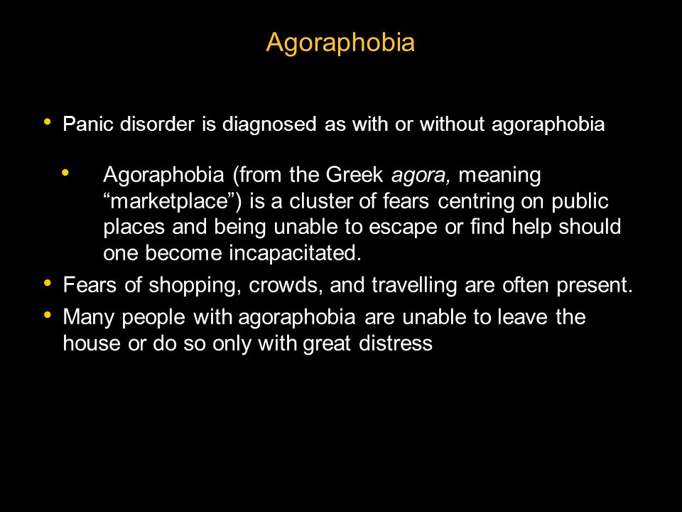 Agoraphobia Panic disorder is diagnosed as with or without agoraphobia.