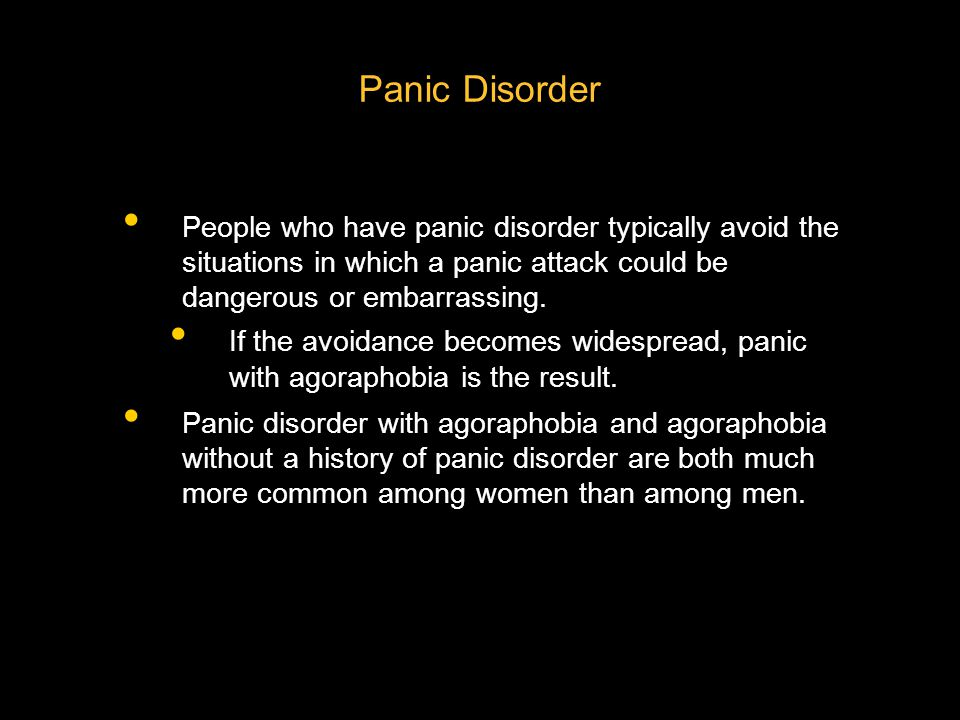 Panic Disorder People who have panic disorder typically avoid the situations in which a panic attack could be dangerous or embarrassing.