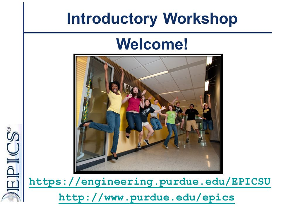 Introductory Workshop https://engineering.purdue.edu/EPICSU