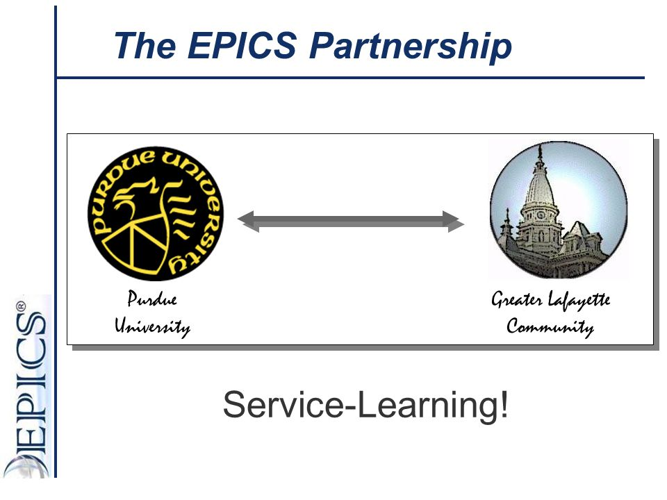 The EPICS Partnership Service-Learning! Purdue University