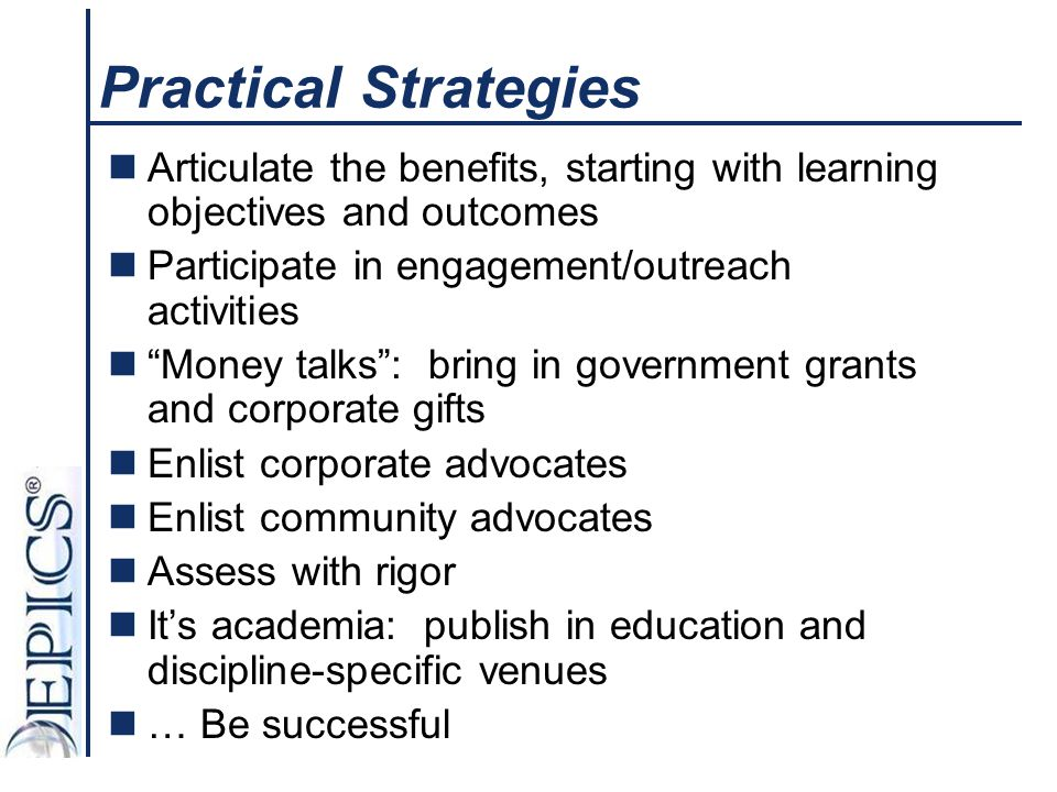Practical Strategies Articulate the benefits, starting with learning objectives and outcomes. Participate in engagement/outreach activities.
