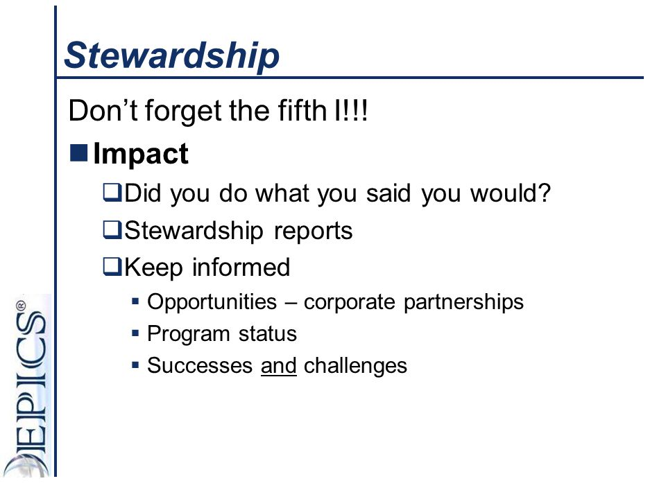 Stewardship Don't forget the fifth I!!! Impact