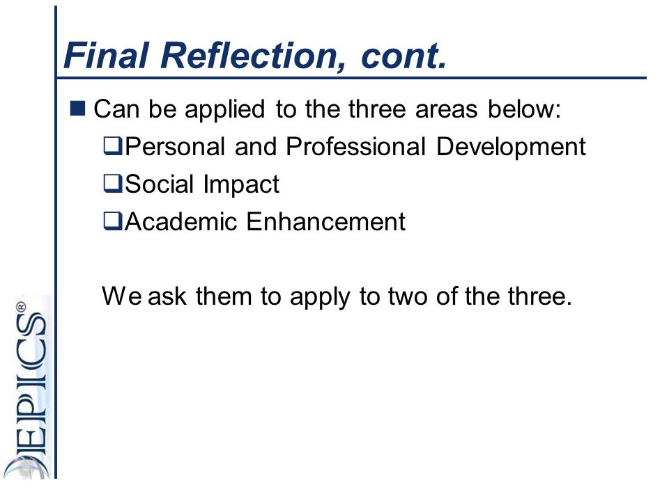 Final Reflection, cont. Can be applied to the three areas below: