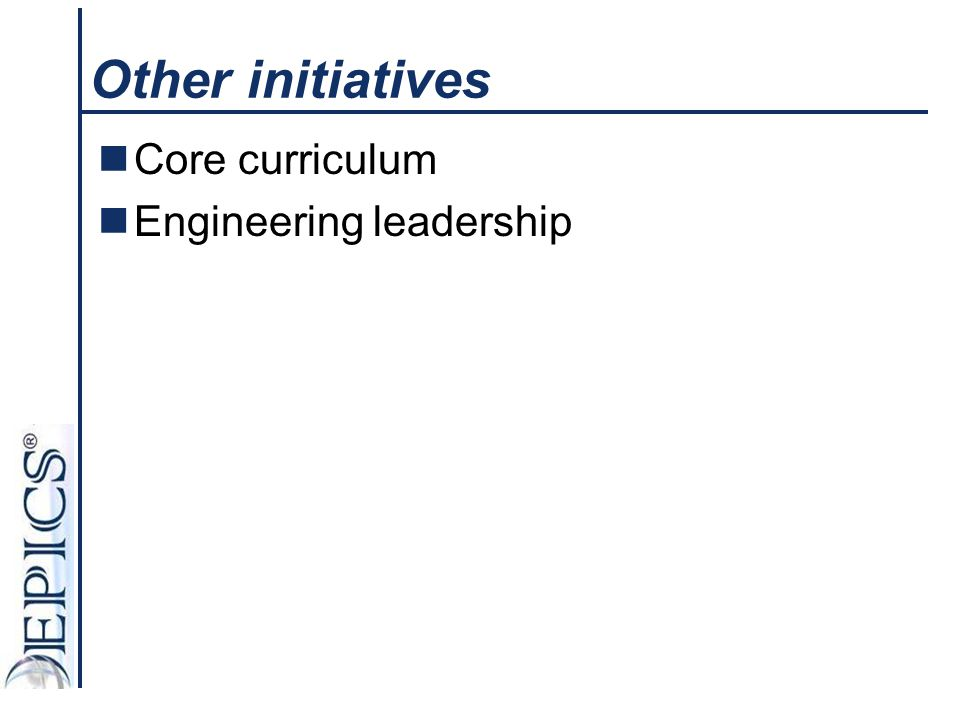 Other initiatives Core curriculum Engineering leadership