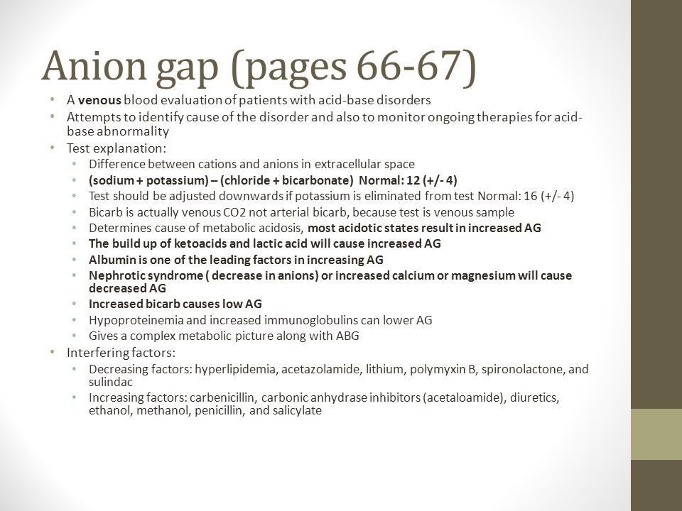 Anion gap (pages 66-67) A venous blood evaluation of patients with acid-base disorders.