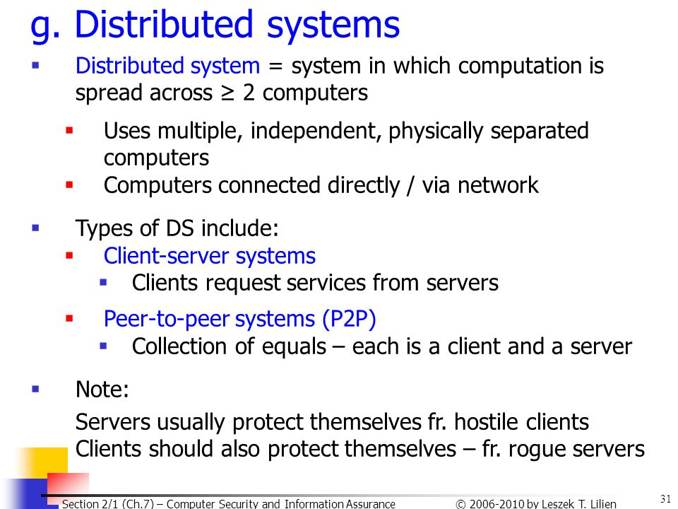 g. Distributed systems Distributed system = system in which computation is spread across ≥ 2 computers.