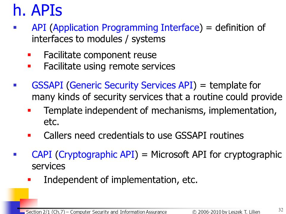 h. APIs API (Application Programming Interface) = definition of interfaces to modules / systems. Facilitate component reuse.