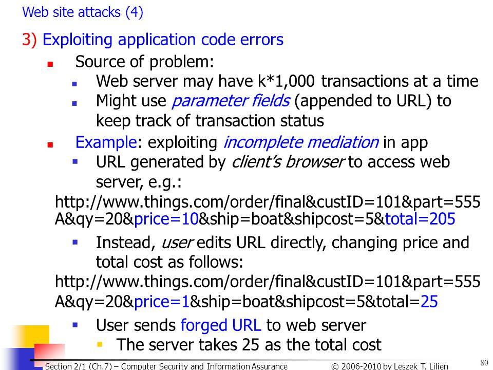 Web site attacks (4) 3) Exploiting application code errors. Source of problem: Web server may have k*1,000 transactions at a time.