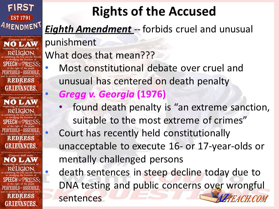 Rights of the Accused Eighth Amendment -- forbids cruel and unusual punishment. What does that mean