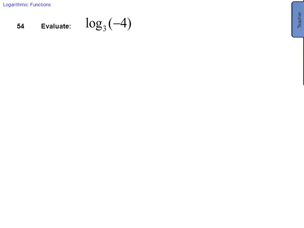 Teacher No solution. You cannot take the log of a negative number.