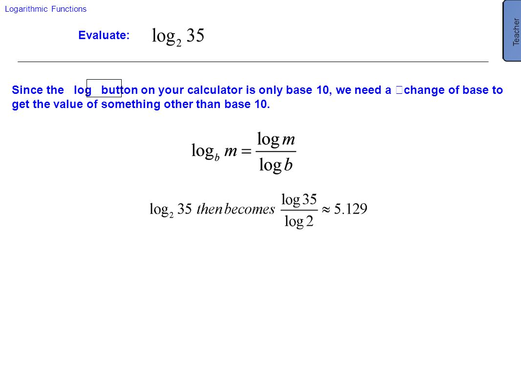 Teacher 5.129. Make sure that students close parentheses and put them in the right place. Logarithmic Functions.