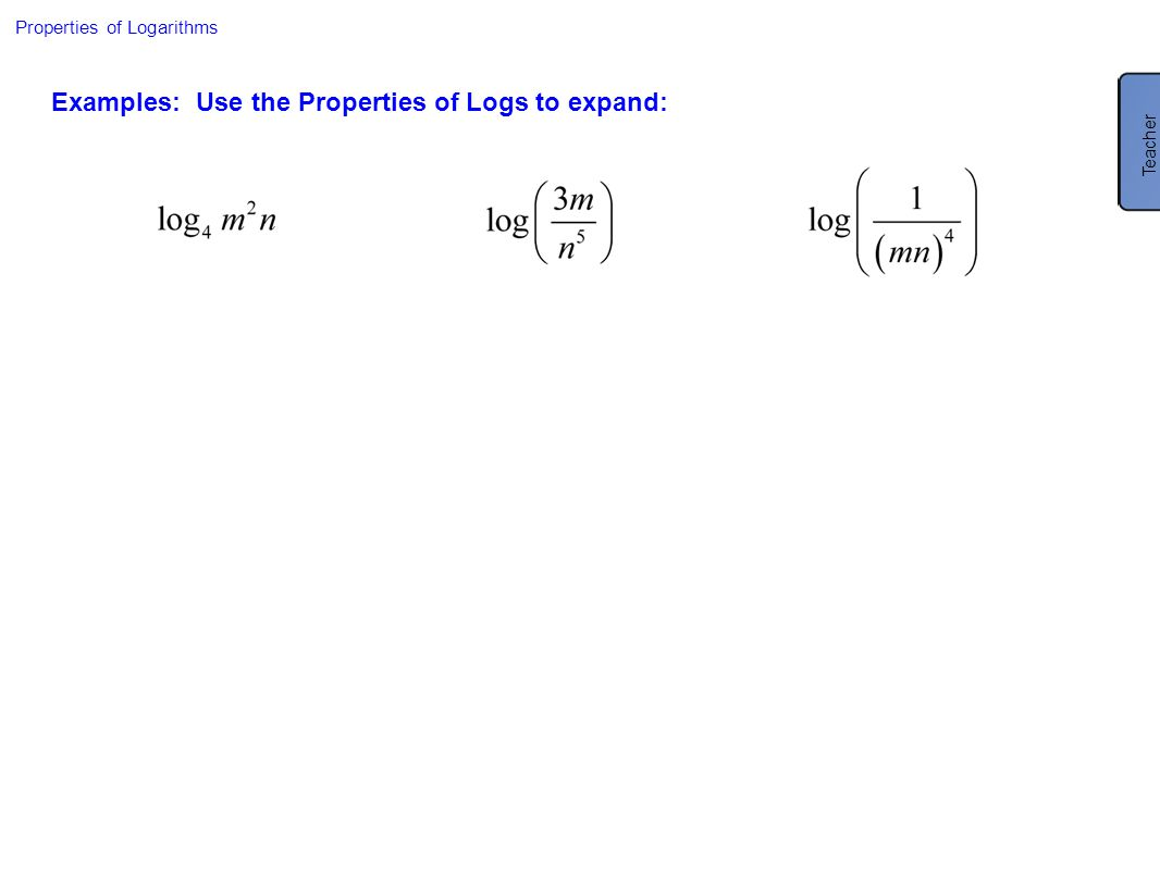 Examples: Use the Properties of Logs to expand: