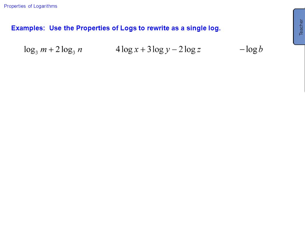 Examples: Use the Properties of Logs to rewrite as a single log.