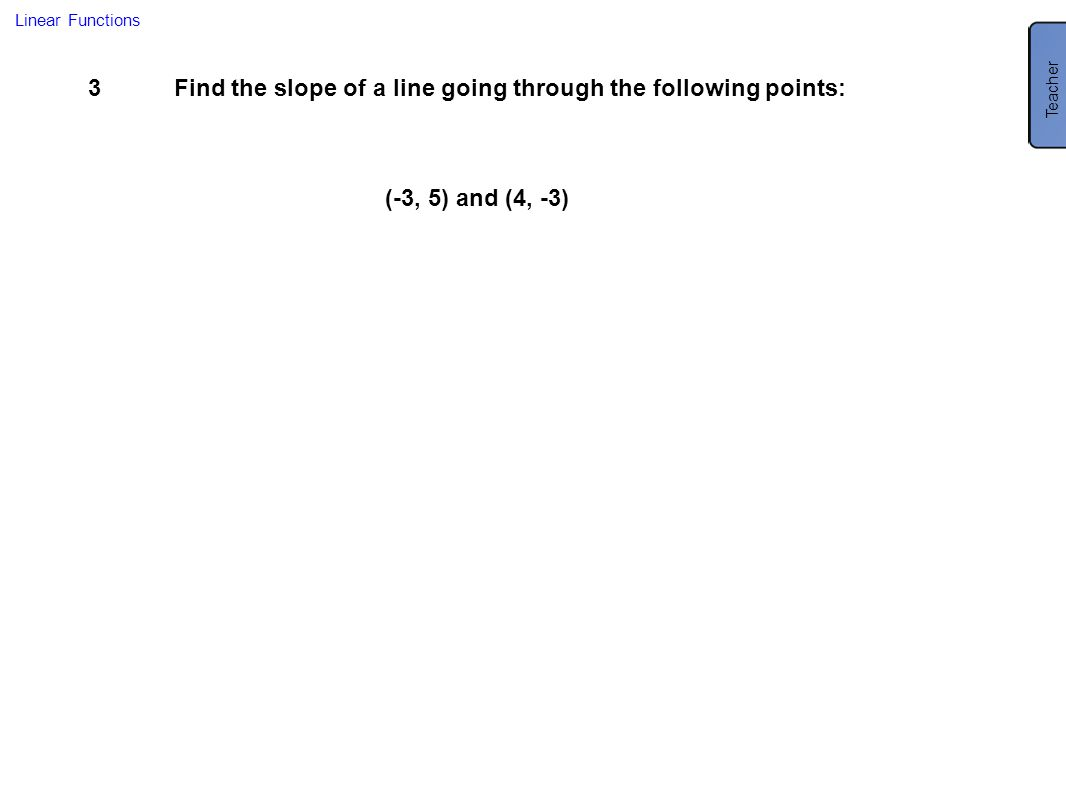 Find the slope of a line going through the following points: