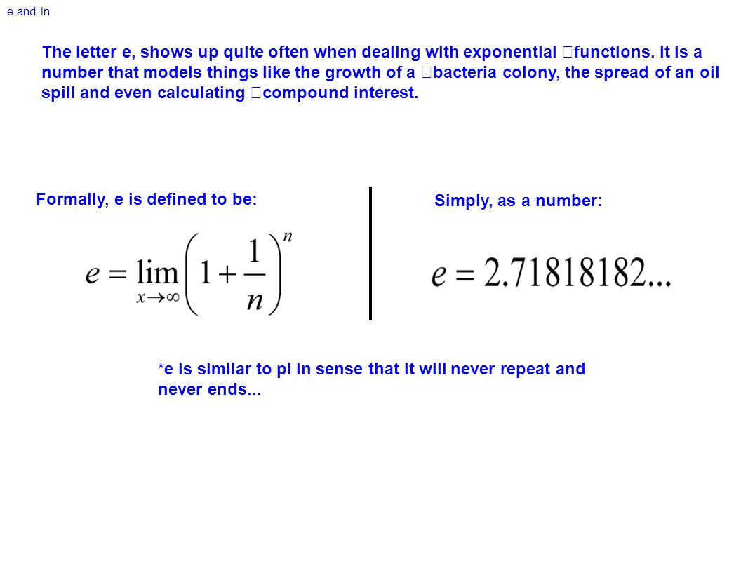 Formally, e is defined to be: Simply, as a number: