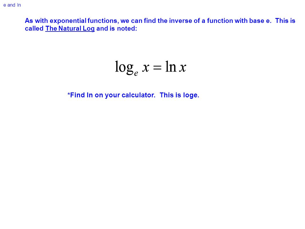 *Find ln on your calculator. This is loge.