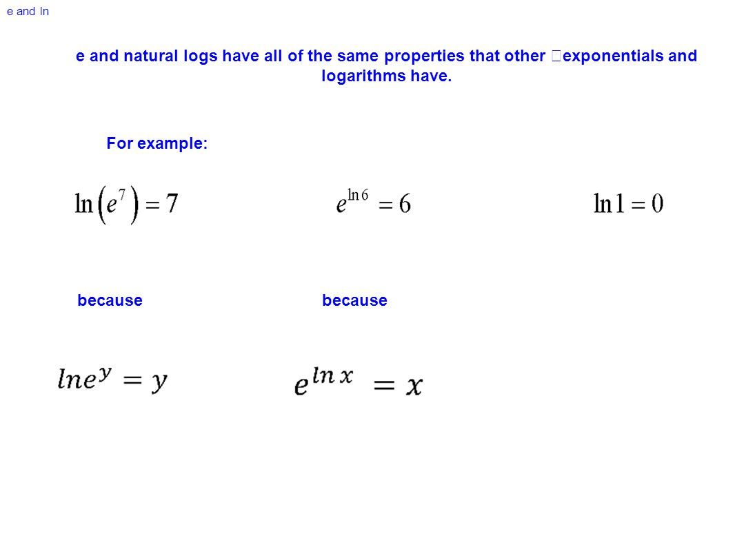 e and ln e and natural logs have all of the same properties that other exponentials and logarithms have.