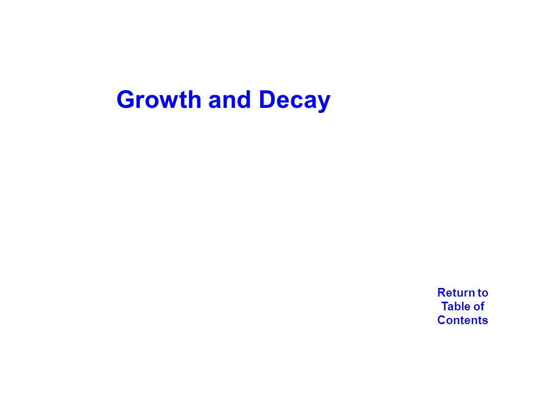 Growth and Decay Return to Table of Contents