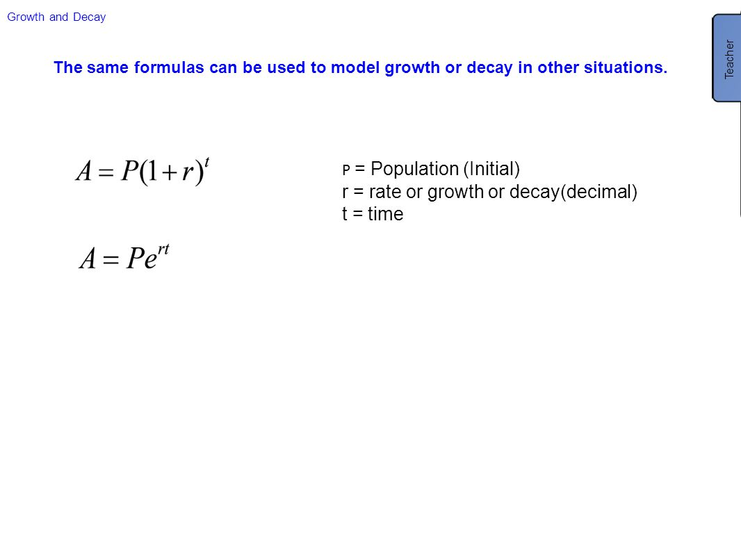 r = rate or growth or decay(decimal) t = time