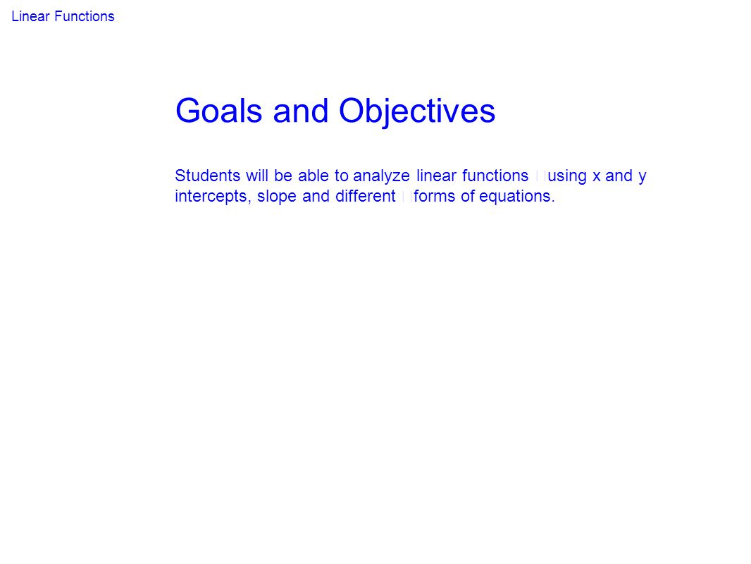 Linear Functions Goals and Objectives.