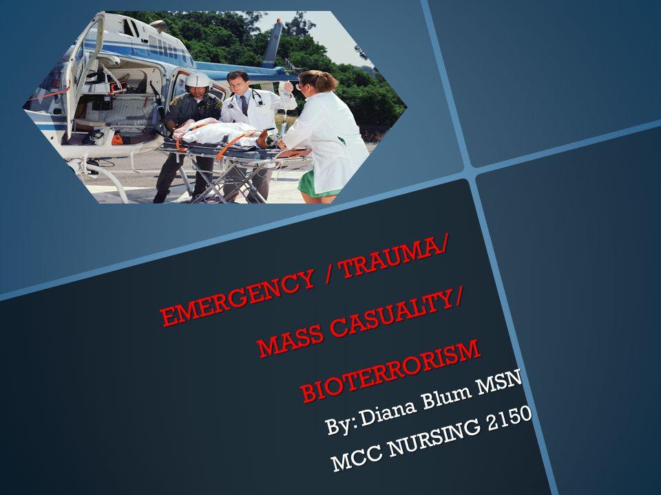 EMERGENCY / TRAUMA/ MASS CASUALTY/ BIOTERRORISM
