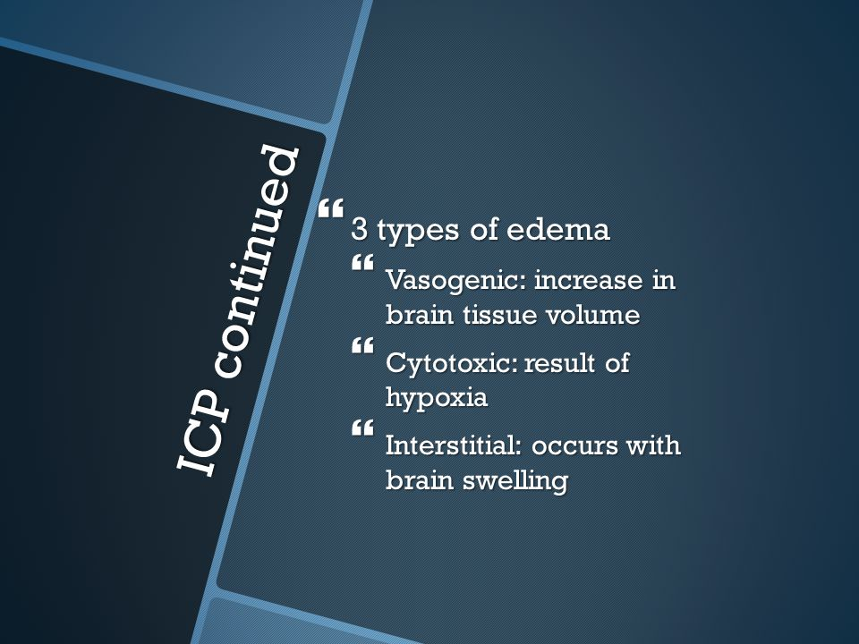 ICP continued 3 types of edema