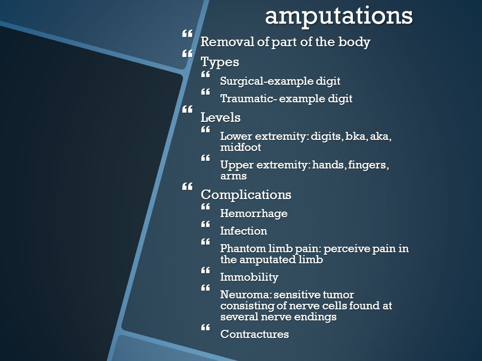 amputations Removal of part of the body Types Levels Complications